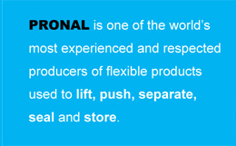 Pronal is one of the world's most experienced and respected producers of flexible products used to lift, push, separate, seal and store